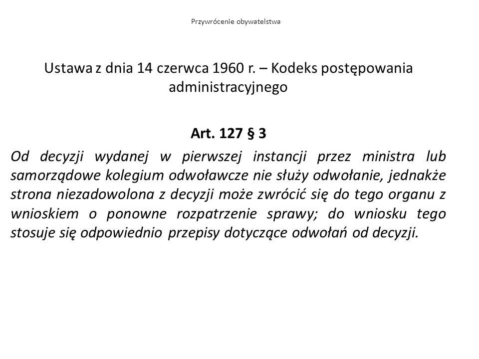 Ustawa z dnia 14 czerwca 1960 r. – Kodeks postępowania administracyjnego Art. 127 § 3 Od decyzji wydanej w pierwszej instancji przez ministra lub samo