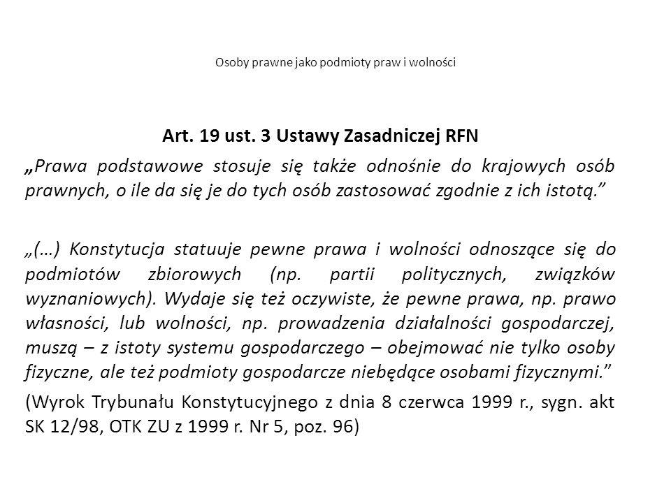 """Osoby prawne jako podmioty praw i wolności Art. 19 ust. 3 Ustawy Zasadniczej RFN """"Prawa podstawowe stosuje się także odnośnie do krajowych osób prawny"""