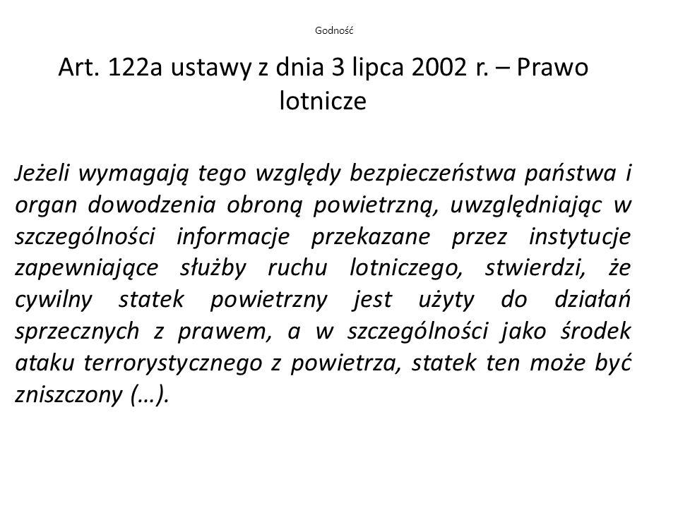 Art. 122a ustawy z dnia 3 lipca 2002 r. – Prawo lotnicze J eżeli wymagają tego względy bezpieczeństwa państwa i organ dowodzenia obroną powietrzną, uw