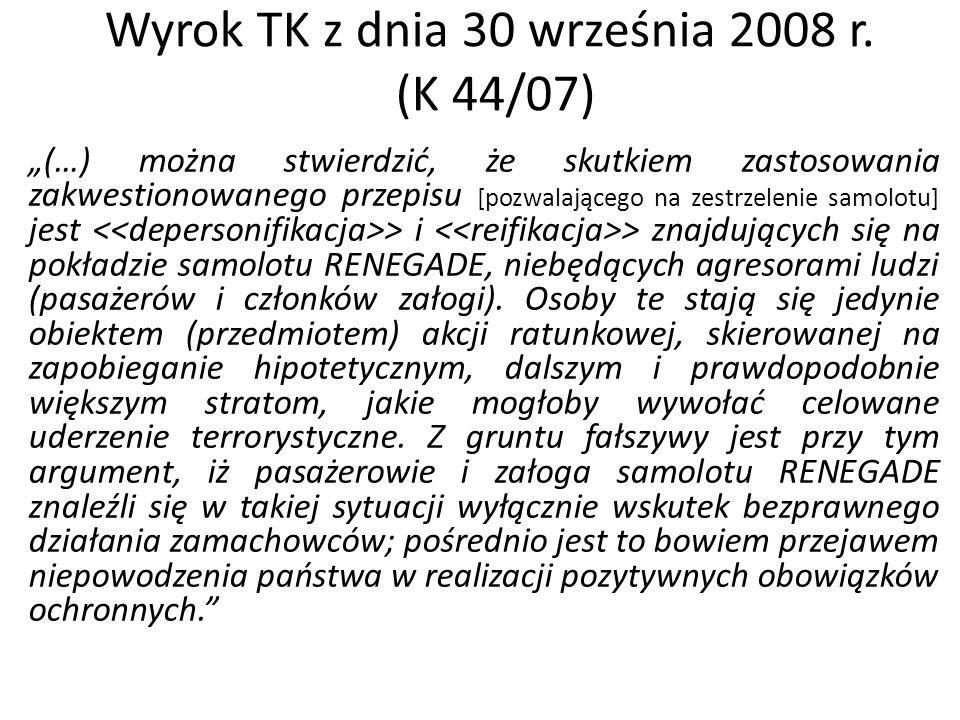"""Wyrok TK z dnia 30 września 2008 r. (K 44/07) """"(…) można stwierdzić, że skutkiem zastosowania zakwestionowanego przepisu [pozwalającego na zestrzeleni"""