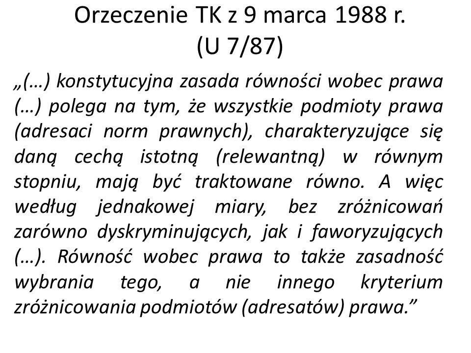 """Orzeczenie TK z 9 marca 1988 r. (U 7/87) """"(…) konstytucyjna zasada równości wobec prawa (…) polega na tym, że wszystkie podmioty prawa (adresaci norm"""