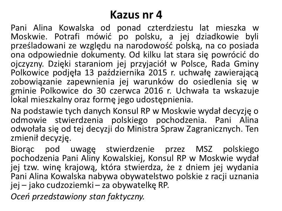 Kazus nr 4 Pani Alina Kowalska od ponad czterdziestu lat mieszka w Moskwie. Potrafi mówić po polsku, a jej dziadkowie byli prześladowani ze względu na