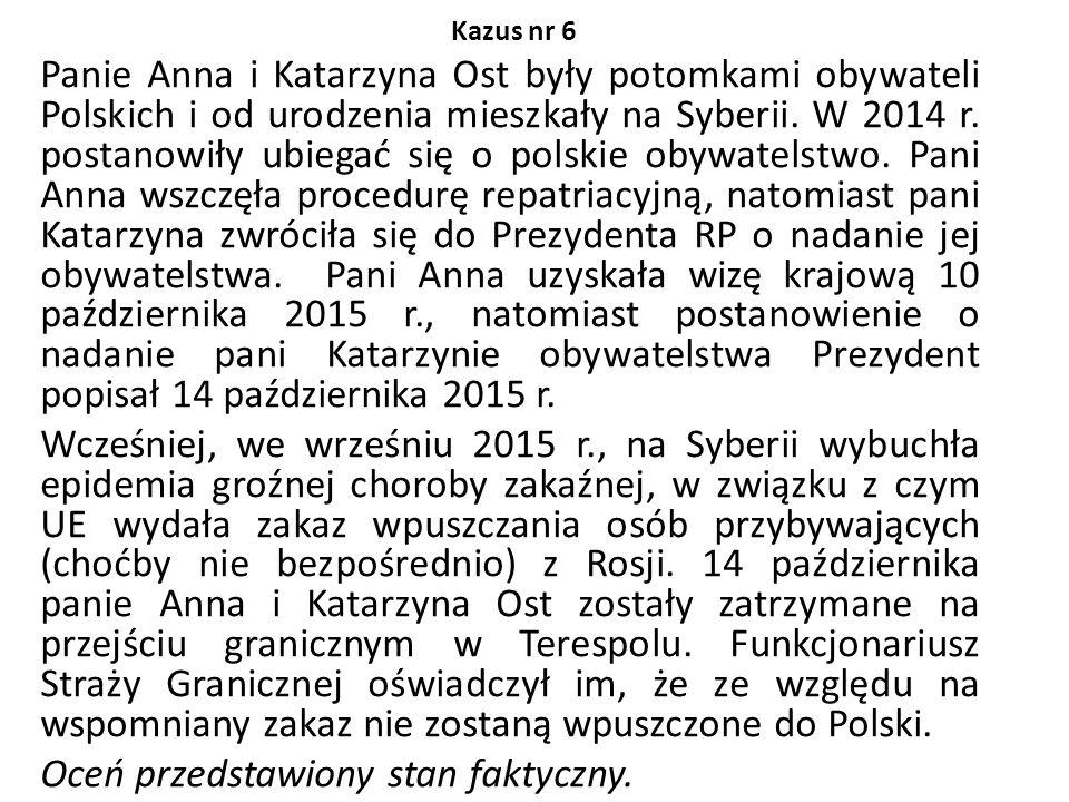 Kazus nr 6 Panie Anna i Katarzyna Ost były potomkami obywateli Polskich i od urodzenia mieszkały na Syberii. W 2014 r. postanowiły ubiegać się o polsk