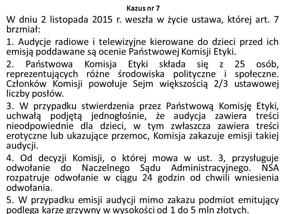Kazus nr 7 W dniu 2 listopada 2015 r. weszła w życie ustawa, której art. 7 brzmiał: 1. Audycje radiowe i telewizyjne kierowane do dzieci przed ich emi