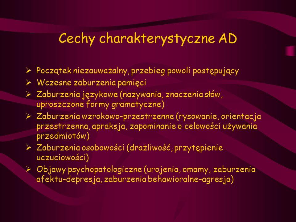 Cechy charakterystyczne AD  Początek niezauważalny, przebieg powoli postępujący  Wczesne zaburzenia pamięci  Zaburzenia językowe (nazywania, znacze