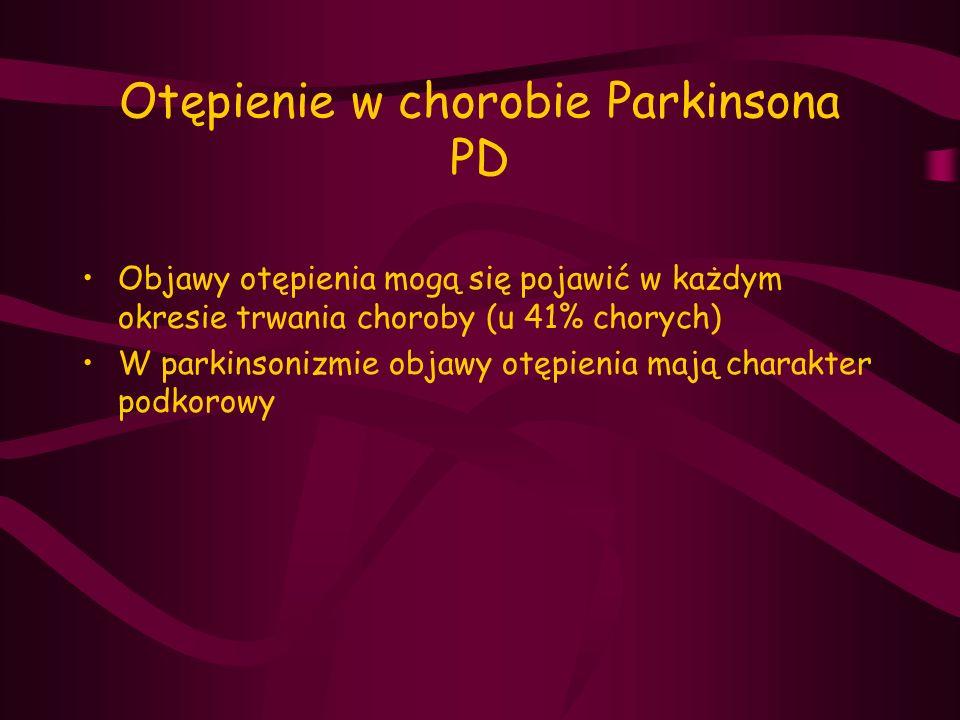 Otępienie w chorobie Parkinsona PD Objawy otępienia mogą się pojawić w każdym okresie trwania choroby (u 41% chorych) W parkinsonizmie objawy otępieni