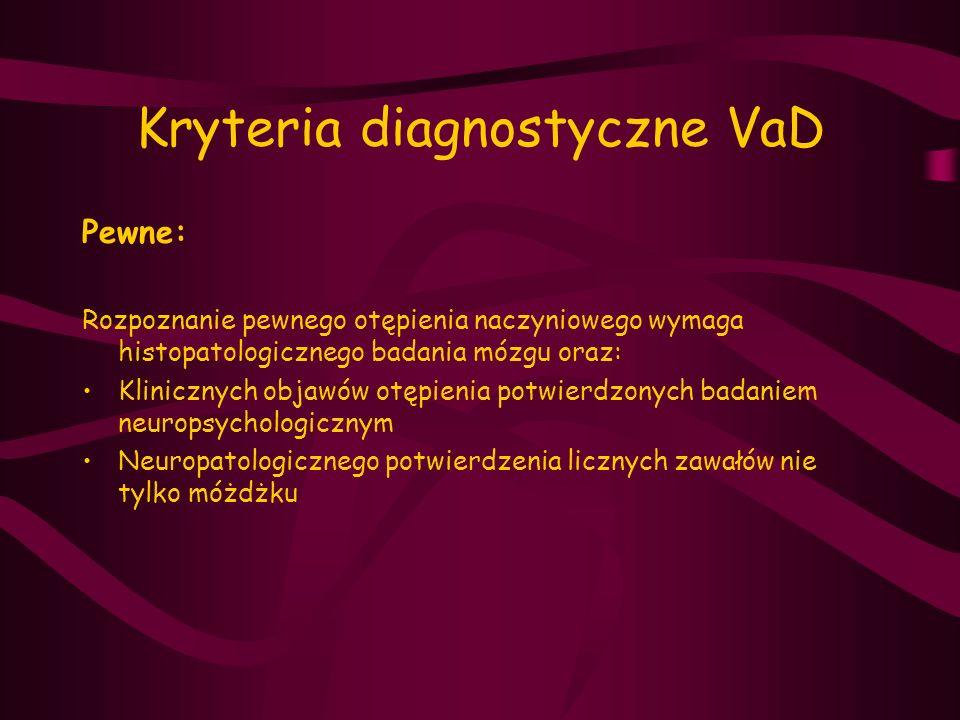 Kryteria diagnostyczne VaD Pewne: Rozpoznanie pewnego otępienia naczyniowego wymaga histopatologicznego badania mózgu oraz: Klinicznych objawów otępie