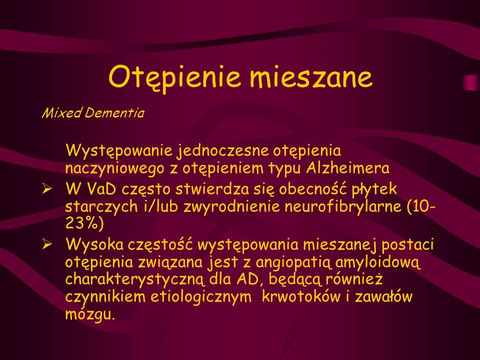 Otępienie mieszane Mixed Dementia Występowanie jednoczesne otępienia naczyniowego z otępieniem typu Alzheimera  W VaD często stwierdza się obecność p