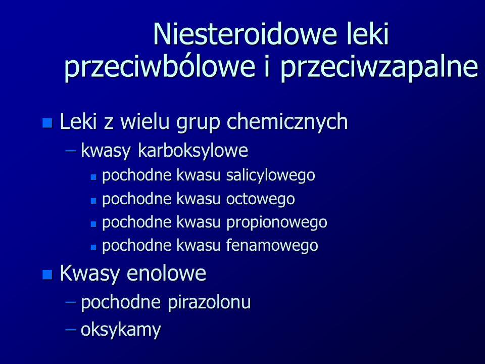 Niesteroidowe leki przeciwbólowe i przeciwzapalne n Leki z wielu grup chemicznych –kwasy karboksylowe n pochodne kwasu salicylowego n pochodne kwasu o