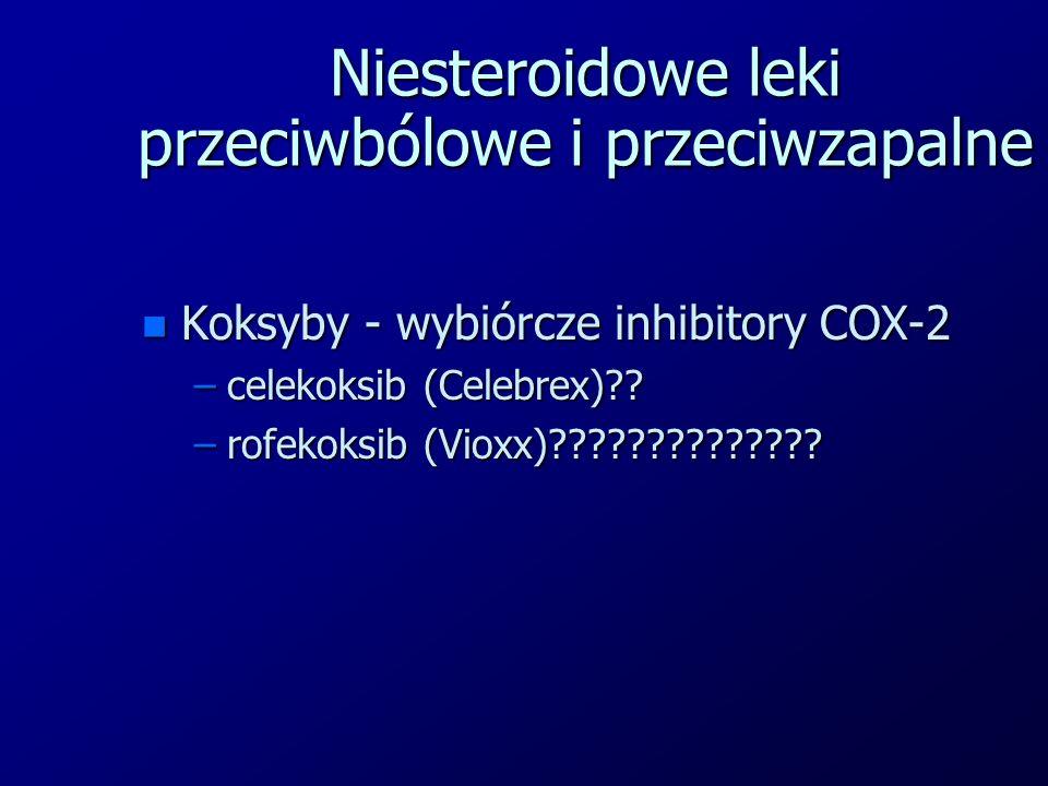 Niesteroidowe leki przeciwbólowe i przeciwzapalne n Koksyby - wybiórcze inhibitory COX-2 –celekoksib (Celebrex)?? –rofekoksib (Vioxx)??????????????