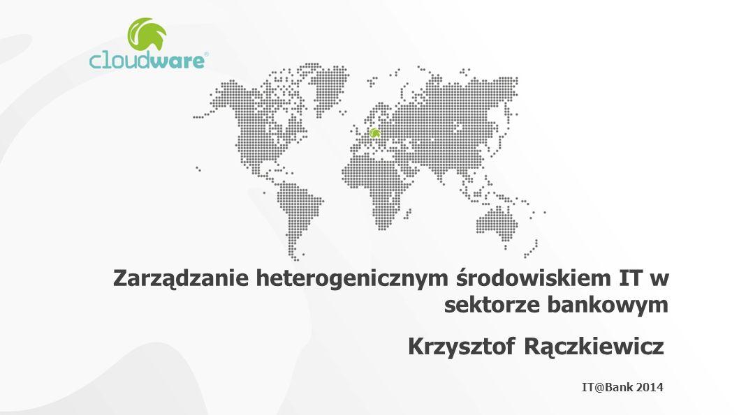 Zarządzanie heterogenicznym środowiskiem IT w sektorze bankowym Krzysztof Rączkiewicz IT@Bank 2014