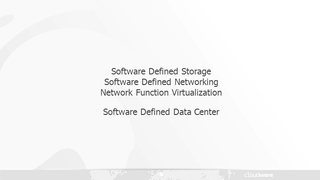 Software Defined Storage Software Defined Networking Network Function Virtualization Software Defined Data Center