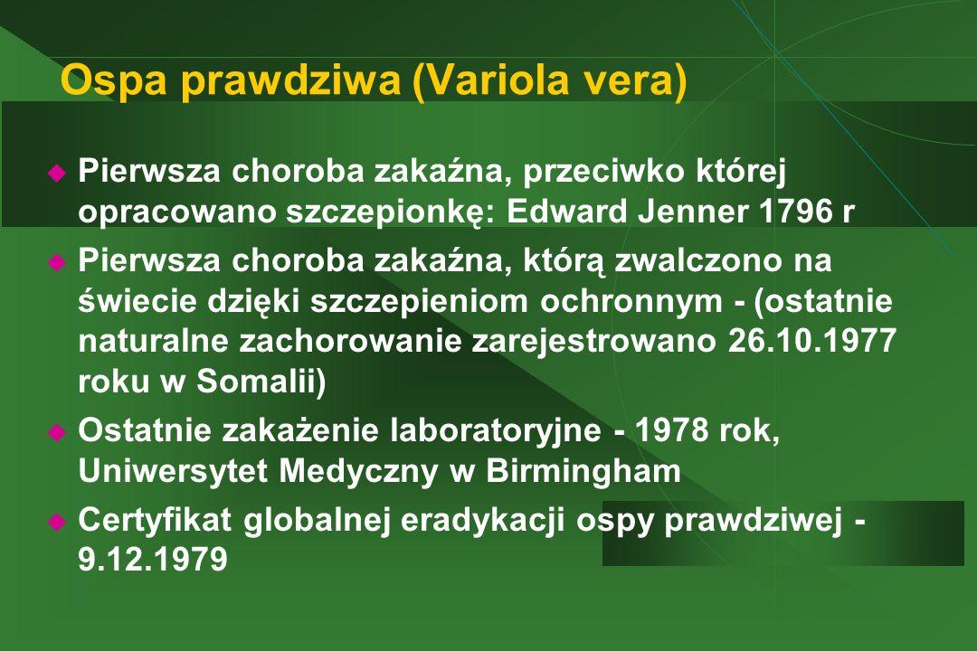 Ospa prawdziwa (Variola vera)  Pierwsza choroba zakaźna, przeciwko której opracowano szczepionkę: Edward Jenner 1796 r  Pierwsza choroba zakaźna, kt