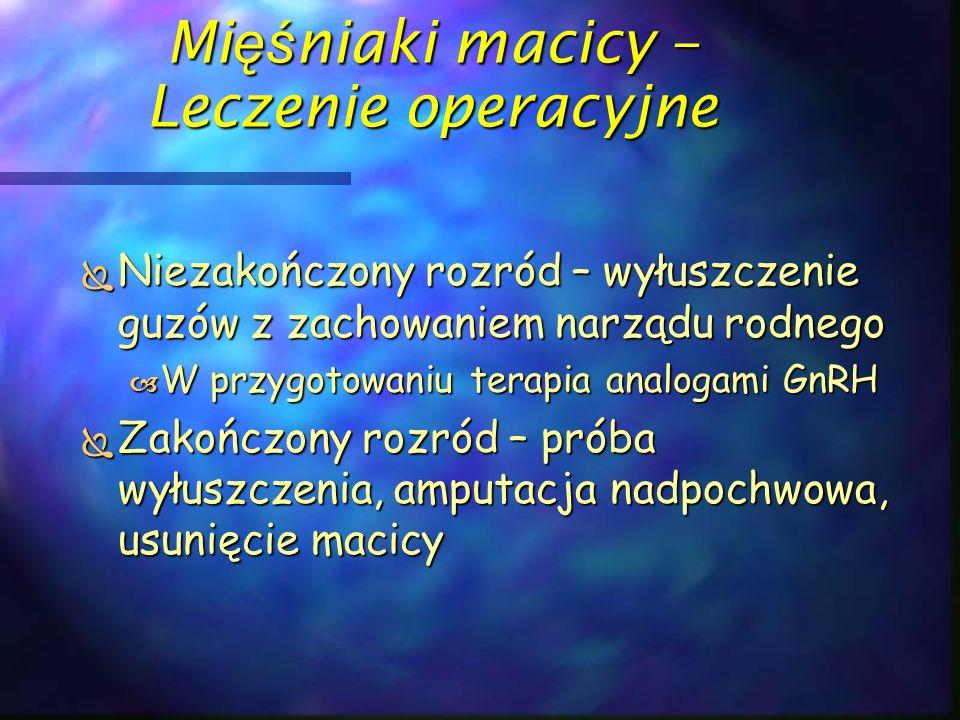 Guzy mezenchymalne macicy  Bardzo rzadkie, wysoce złośliwe  Wiek > 50 lat  Etiologia nieznana, częściej po radioterapii