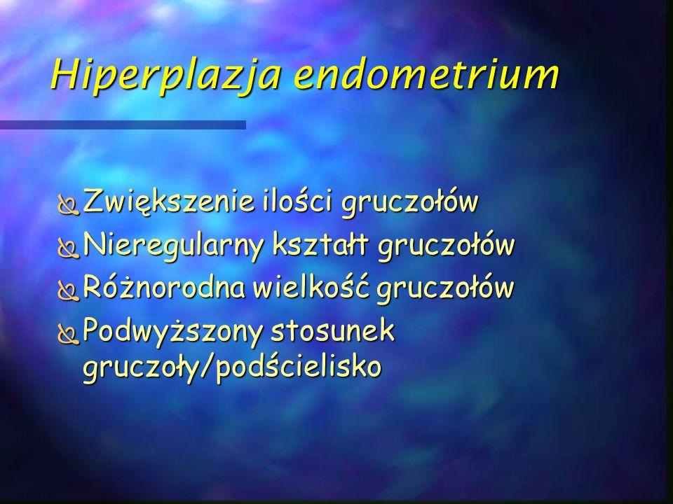 Rozrosty endometrium - Diagnostyka  Badanie podmiotowe:  PM przed 13 rokiem życia  M dłuższe niż 30 dni  Krwawienie miesięczne 7-9 dni, obfite  Sterilitas, infertilitas  Endometrioza  Hyperprolaktynemia  PCO  Nieprawidłowe krwawienie z dróg rodnych