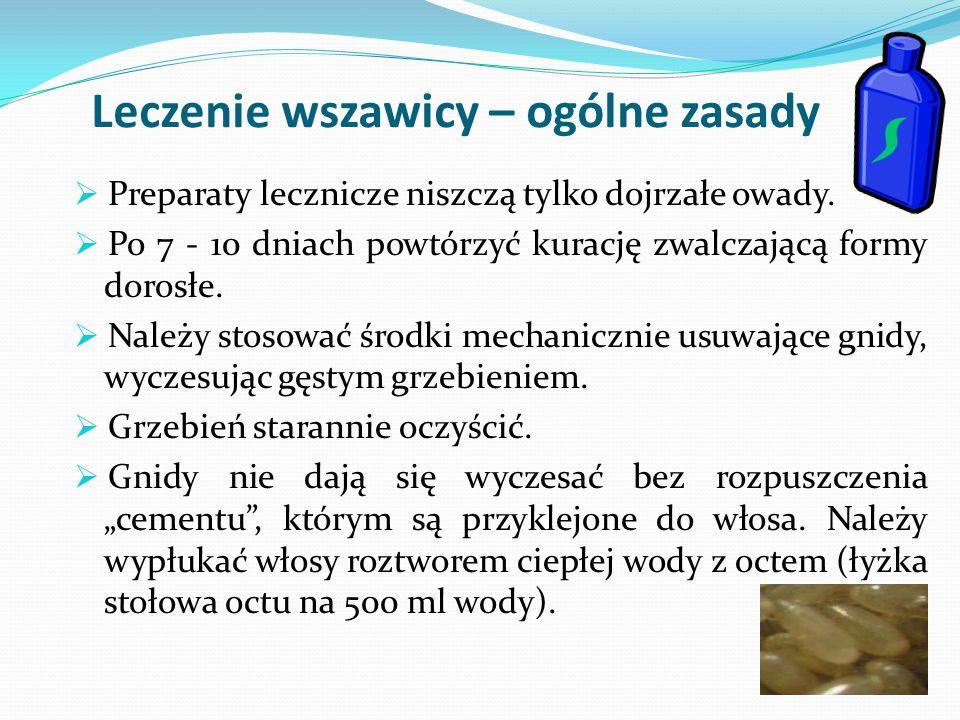  Preparaty lecznicze niszczą tylko dojrzałe owady.  Po 7 - 10 dniach powtórzyć kurację zwalczającą formy dorosłe.  Należy stosować środki mechanicz