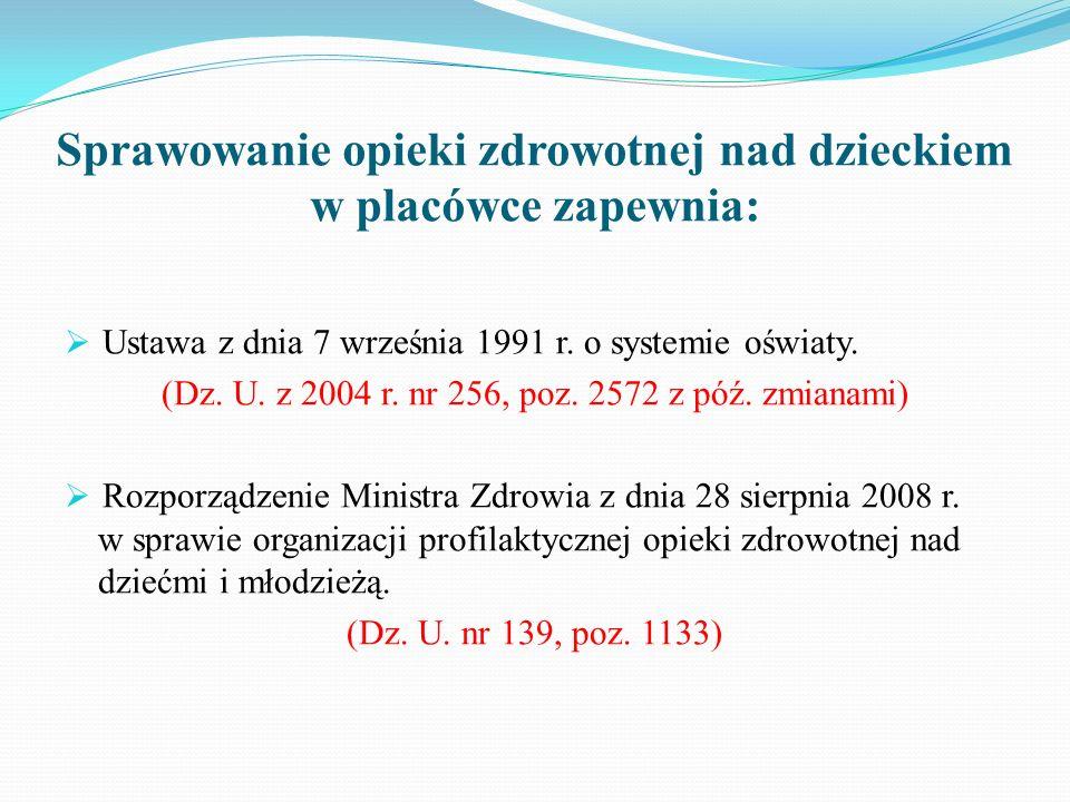 Sprawowanie opieki zdrowotnej nad dzieckiem w placówce zapewnia:  Ustawa z dnia 7 września 1991 r. o systemie oświaty. (Dz. U. z 2004 r. nr 256, poz.