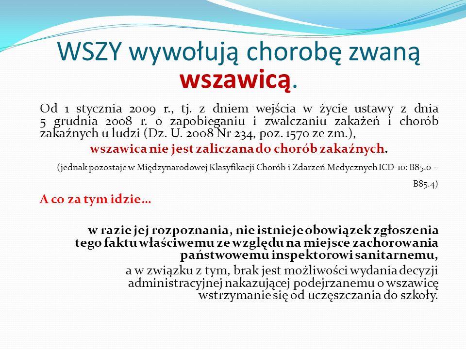 WSZY wywołują chorobę zwaną wszawicą. Od 1 stycznia 2009 r., tj. z dniem wejścia w życie ustawy z dnia 5 grudnia 2008 r. o zapobieganiu i zwalczaniu z