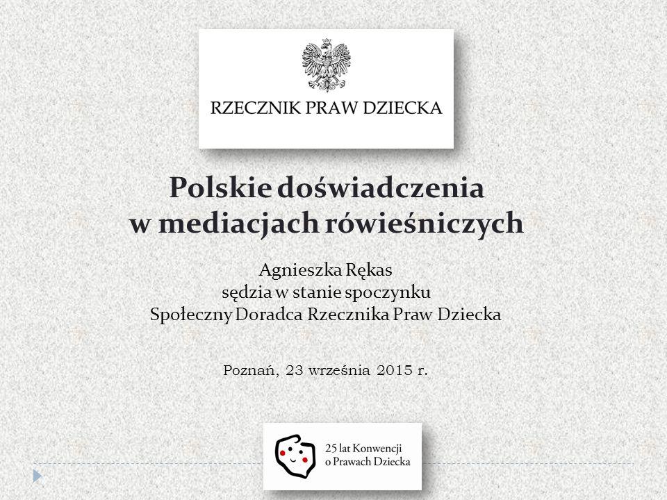 Polskie doświadczenia w mediacjach rówieśniczych Agnieszka Rękas sędzia w stanie spoczynku Społeczny Doradca Rzecznika Praw Dziecka Poznań, 23 września 2015 r.