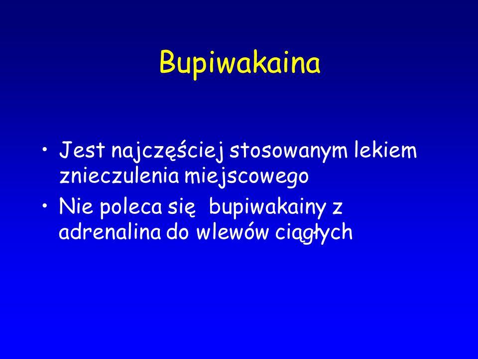 Bupiwakaina Jest najczęściej stosowanym lekiem znieczulenia miejscowego Nie poleca się bupiwakainy z adrenalina do wlewów ciągłych