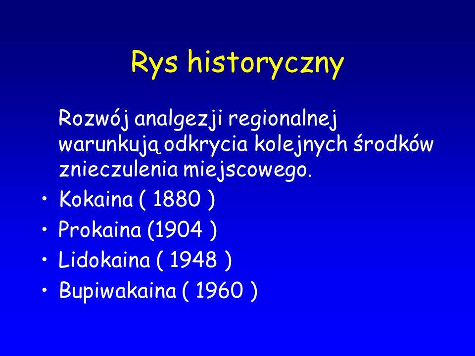 Rys historyczny Rozwój analgezji regionalnej warunkują odkrycia kolejnych środków znieczulenia miejscowego. Kokaina ( 1880 ) Prokaina (1904 ) Lidokain