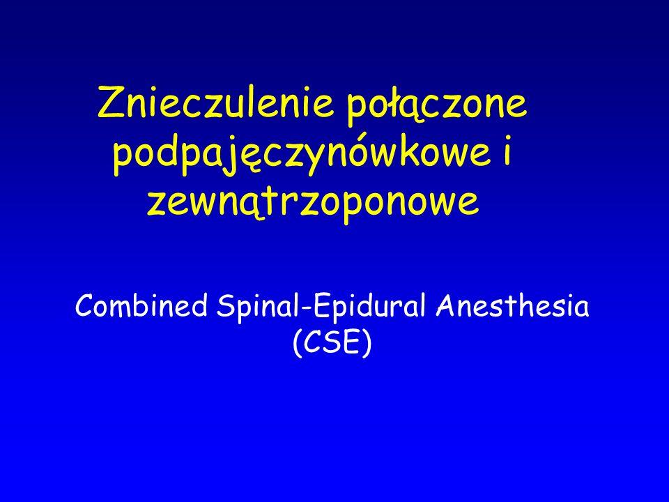 Znieczulenie połączone podpajęczynówkowe i zewnątrzoponowe Combined Spinal-Epidural Anesthesia (CSE)
