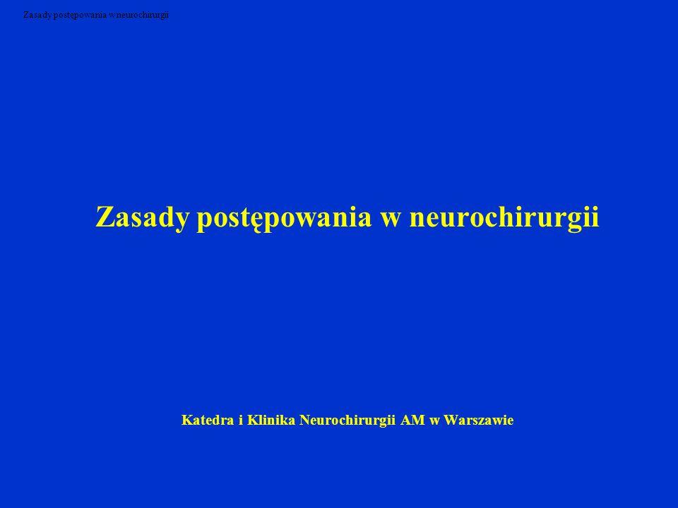 Zasady postępowania w neurochirurgii Katedra i Klinika Neurochirurgii AM w Warszawie