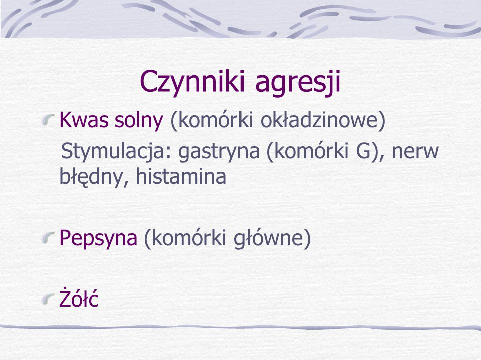Czynniki agresji Kwas solny (komórki okładzinowe) Stymulacja: gastryna (komórki G), nerw błędny, histamina Pepsyna (komórki główne) Żółć