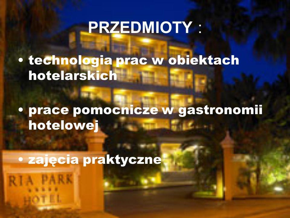 PRZEDMIOTY : technologia prac w obiektach hotelarskich prace pomocnicze w gastronomii hotelowej zajęcia praktyczne