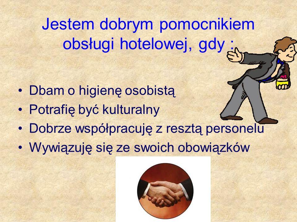 Jestem dobrym pomocnikiem obsługi hotelowej, gdy : Dbam o higienę osobistą Potrafię być kulturalny Dobrze współpracuję z resztą personelu Wywiązuję si