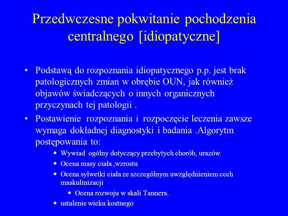 Przedwczesne pokwitanie pochodzenia centralnego [idiopatyczne] Podstawą do rozpoznania idiopatycznego p.p. jest brak patologicznych zmian w obrębie OU