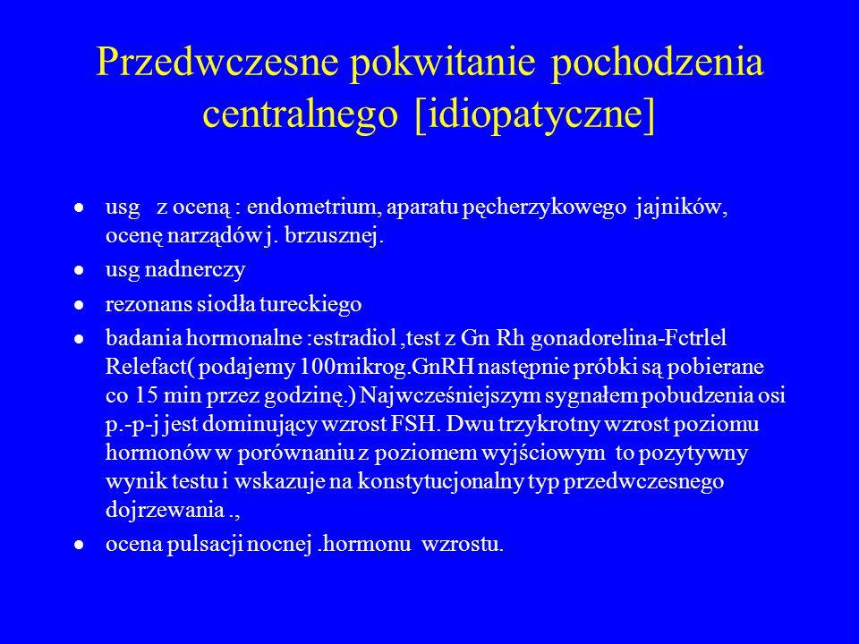 Przedwczesne pokwitanie pochodzenia centralnego [idiopatyczne]  usg z oceną : endometrium, aparatu pęcherzykowego jajników, ocenę narządów j. brzuszn