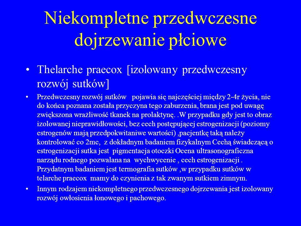 Niekompletne przedwczesne dojrzewanie płciowe Thelarche praecox [izolowany przedwczesny rozwój sutków] Przedwczesny rozwój sutków pojawia się najczęśc