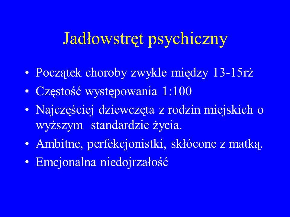 Jadłowstręt psychiczny Początek choroby zwykle między 13-15rż Częstość występowania 1:100 Najczęściej dziewczęta z rodzin miejskich o wyższym standard