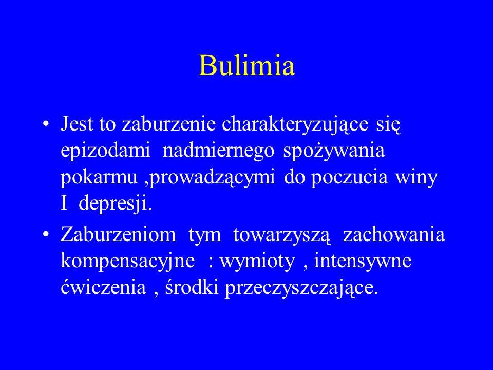 Bulimia Jest to zaburzenie charakteryzujące się epizodami nadmiernego spożywania pokarmu,prowadzącymi do poczucia winy I depresji. Zaburzeniom tym tow