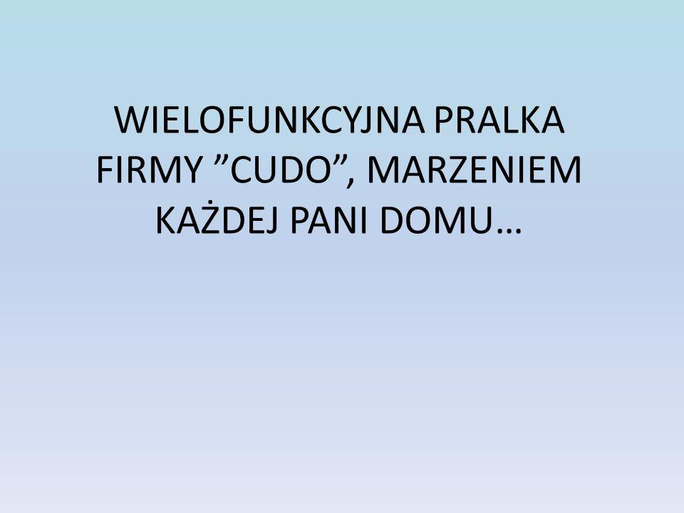 """WIELOFUNKCYJNA PRALKA FIRMY """"CUDO"""", MARZENIEM KAŻDEJ PANI DOMU…"""