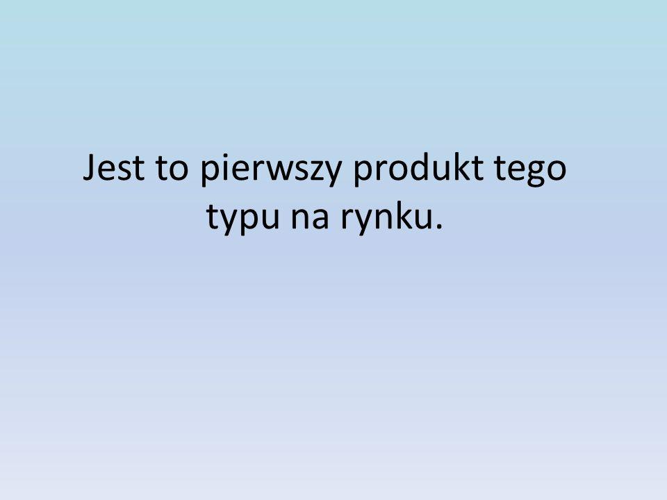 Jest to pierwszy produkt tego typu na rynku.