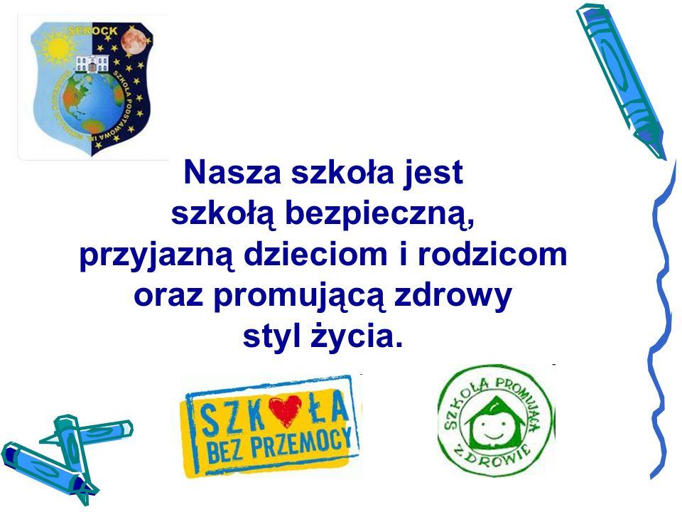 Nasza szkoła jest szkołą bezpieczną, przyjazną dzieciom i rodzicom oraz promującą zdrowy styl życia.