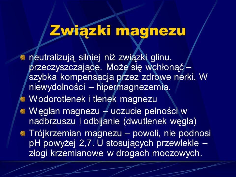 Związki magnezu neutralizują silniej niż związki glinu. przeczyszczające. Może się wchłonąć – szybka kompensacja przez zdrowe nerki. W niewydolności –
