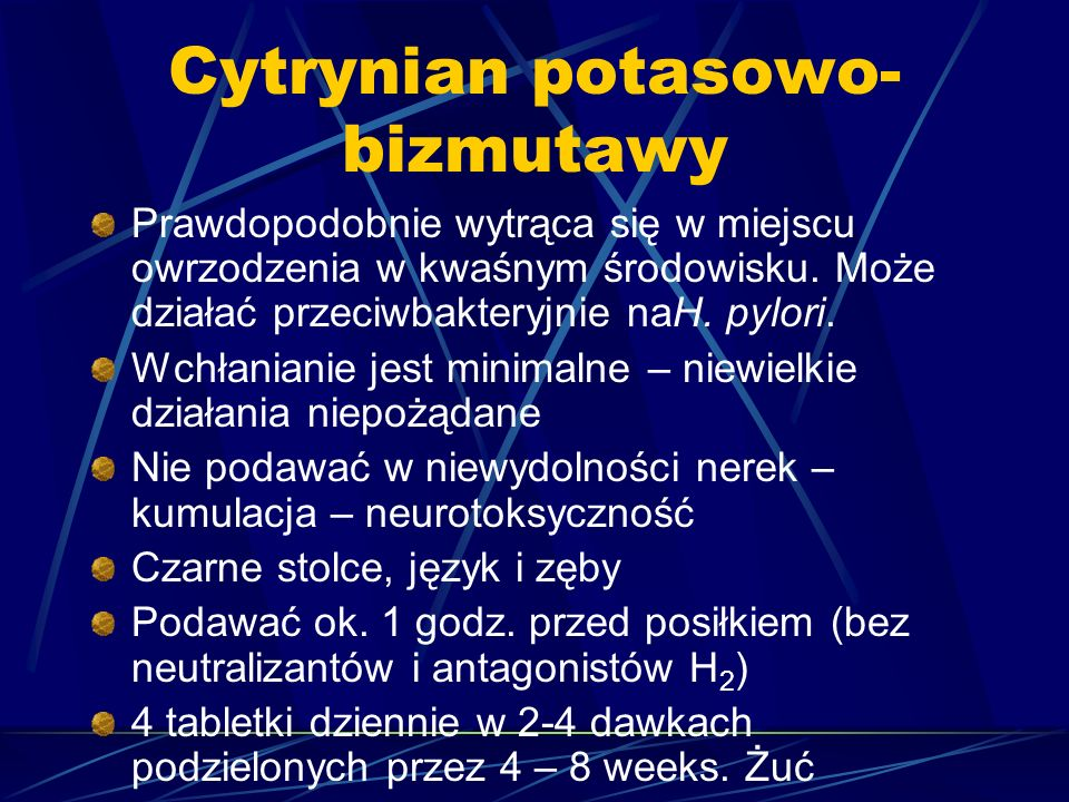 Cytrynian potasowo- bizmutawy Prawdopodobnie wytrąca się w miejscu owrzodzenia w kwaśnym środowisku. Może działać przeciwbakteryjnie naH. pylori. Wchł