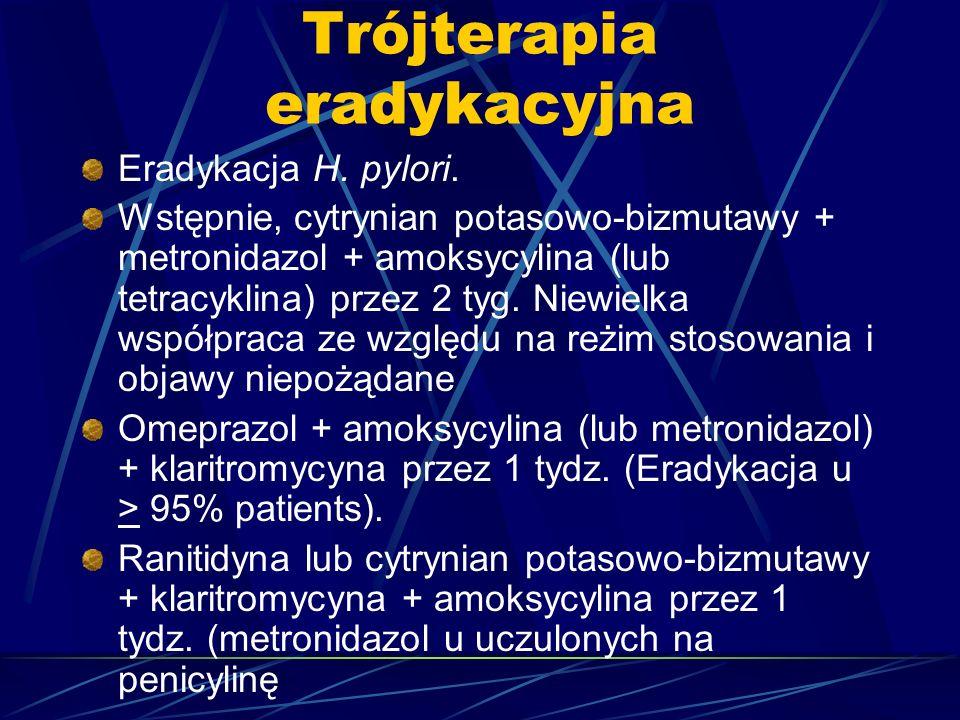 Trójterapia eradykacyjna Eradykacja H. pylori. Wstępnie, cytrynian potasowo-bizmutawy + metronidazol + amoksycylina (lub tetracyklina) przez 2 tyg. Ni