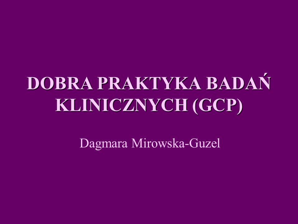 DOBRA PRAKTYKA BADAŃ KLINICZNYCH (GCP) Dagmara Mirowska-Guzel