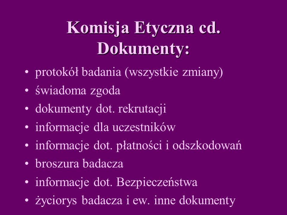 Komisja Etyczna cd.Dokumenty: protokół badania (wszystkie zmiany) świadoma zgoda dokumenty dot.