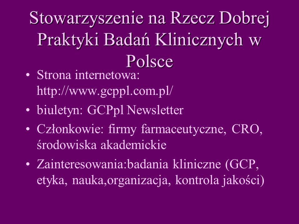 Stowarzyszenie na Rzecz Dobrej Praktyki Badań Klinicznych w Polsce Strona internetowa: http://www.gcppl.com.pl/ biuletyn: GCPpl Newsletter Członkowie: firmy farmaceutyczne, CRO, środowiska akademickie Zainteresowania:badania kliniczne (GCP, etyka, nauka,organizacja, kontrola jakości)