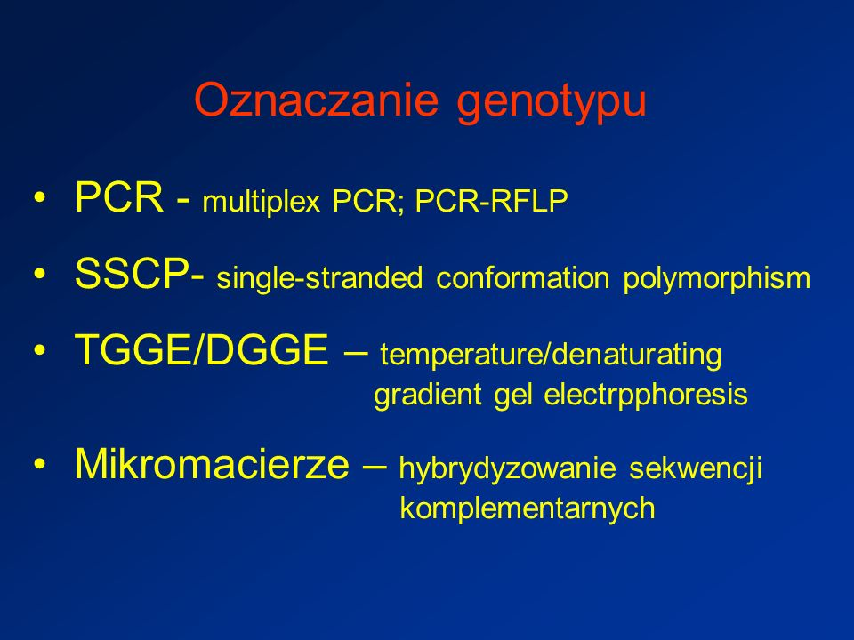 Oznaczanie genotypu PCR - multiplex PCR; PCR-RFLP SSCP- single-stranded conformation polymorphism TGGE/DGGE – temperature/denaturating gradient gel el