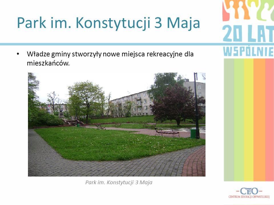 Park im. Konstytucji 3 Maja Władze gminy stworzyły nowe miejsca rekreacyjne dla mieszkańców.
