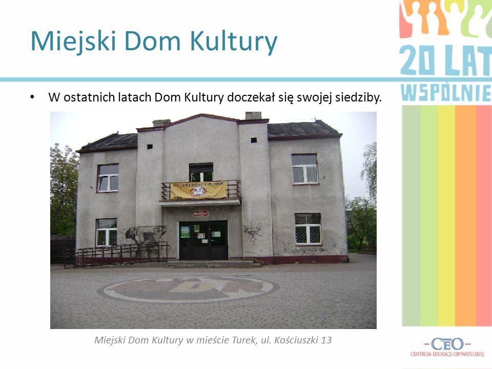 Miejski Dom Kultury Miejski Dom Kultury w mieście Turek, ul.