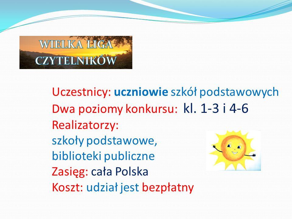Uczestnicy: uczniowie szkół podstawowych Dwa poziomy konkursu: kl. 1-3 i 4-6 Realizatorzy: szkoły podstawowe, biblioteki publiczne Zasięg: cała Polska