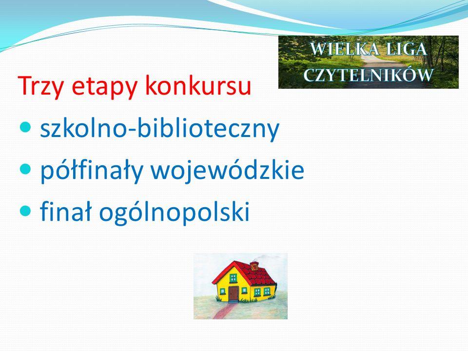 Trzy etapy konkursu szkolno-biblioteczny półfinały wojewódzkie finał ogólnopolski