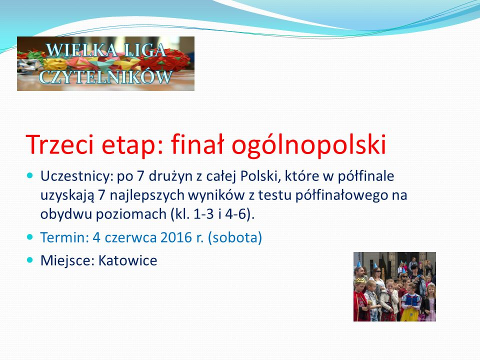 Trzeci etap: finał ogólnopolski Uczestnicy: po 7 drużyn z całej Polski, które w półfinale uzyskają 7 najlepszych wyników z testu półfinałowego na obyd